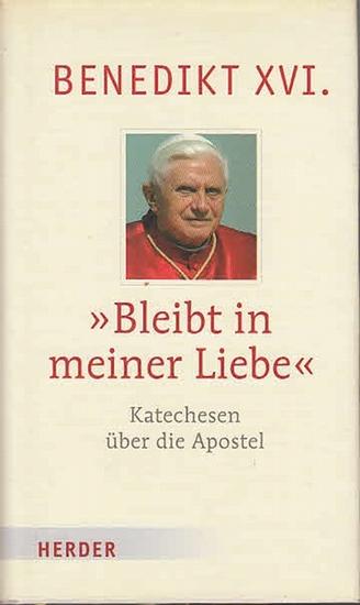 Benedikt XVI.: >Bleibt in meiner Liebe< Katechesen über die Apostel. 0