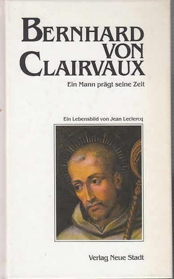 Leclercq, Jean: Bernhard von Claivaux. Ein Mann prägt seine Zeit. Aus dem Französ. Von Hermann J. Benning. (Große Gestalten der Christenheit). 0