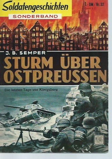 Semper, J. B.: Sturm über Ostpreussen. Die letzten Tage von Königsberg. (= Soldatengeschichten, Sonderband Nr. 32). 0