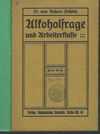Fröhlich, Richard: Alkoholfrage und Arbeiterklasse. Mit Vorwort: Zum Schnapsboykott. 0