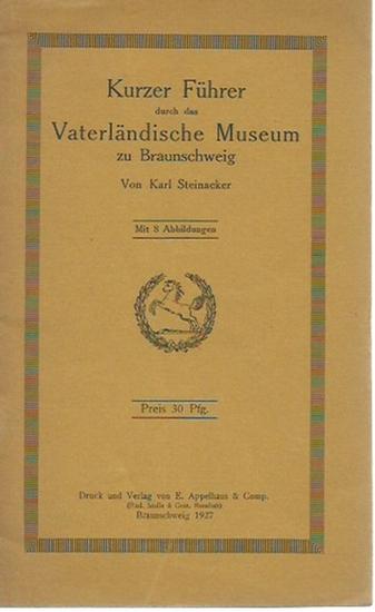 Braunschweig. - Steinacker, Karl: Kurzer Führer durch das Vaterländische Museum zu Braunschweig. 0
