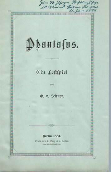 Leixner, O. v.: Phantasus. Ein Festspiel. 0