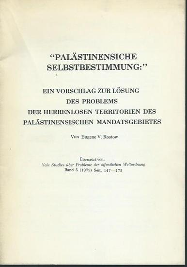 Rostow, Eugene V.: Palästinensische Selbstbestimmung. Ein Vorschlag zur Lösung des Problems der herrenlosen Territorien des palästinensischen Mandatsgebietes. Übersetzt von: Yale Studies über Probleme der öffentlichen Weltordnung. Band 5 (1979). 0