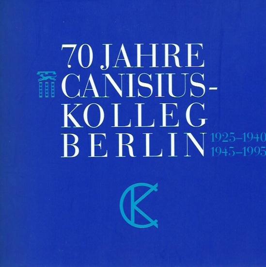 Canisius-Kolleg. - Gaedecke, Corinna und Andreas Gog (Schriftleitung): 70 Jahre Canisius-Kolleg Berlin 1925-1940, 1945-1995. 0