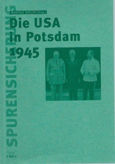 Müller, Manfred (Herausgeber): Die USA in Potsdam 1945. Die Deutschlandpolitik der USA auf der Potsdamer Konferenz der Großen Drei. (= Spurensicherung). 0