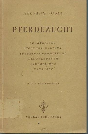 Vogel, Hermann: Pferdezucht. Beurteilung, Züchtung, Haltung, Fütterung und Nutzung der Pferdes im bäuerlichen Haushalt. 0