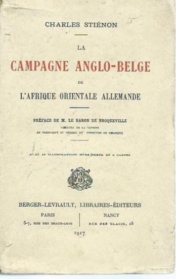 Stiénon, Charles: La campagne anglo-belge de l´afrique orientale allemande. Préface de M. le Baron de Broqueville. 0