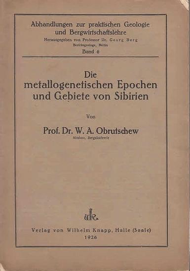 Obrutschew, W.A.: Die metallogenetischen Epochen und Gebiete von Sibirien. (= Abhandlungen zur praktischen Geologie und Bergwirtschaftslehre, Band 6). 0