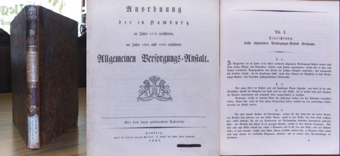 Allgemeine Versorgungsanstalt (Hrsg.): Anordnung der in Hamburg im Jahre 1778 errichteten, im Jahre 1805 und 1829 revidirten Allgeinen Versorgungs-Anstalt. Mit den dazu gehörenden Tabellen. 0