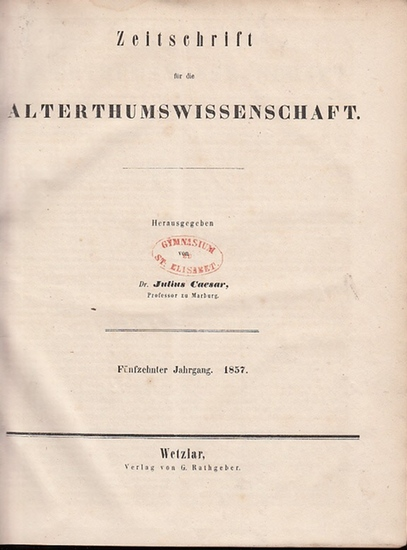 Zeitschrift für Altertumswissenschaft. - Julius Caesar (Hrsg., Prof. zu Marburg): Zeitschrift für Alterthumswissenschaft. Fünfzehnter (15.) Jahrgang 1857. Hefte 1-6 mit den No. 1 - 73, sowie Supplement-Heft mit No. 74 - 85. Letzter erschienener Jahrgan...