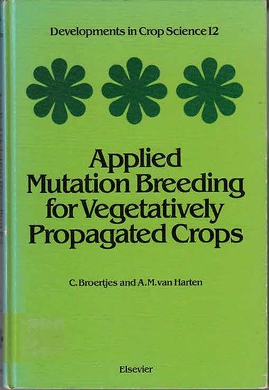 Broertjes, C. ; Harten, A.M. van: Applied Mutation Breeding for Vegetatively Propagated Crops. (=Developments in Crop Science 12).