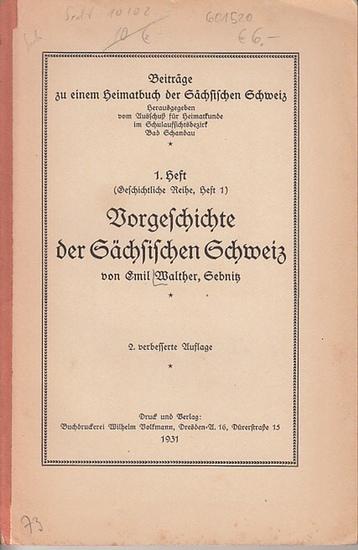 Walther, Emil: Vorgeschichte der Sächsischen Schweiz. (= Beiträge zu einem Heimatbuch der Sächsischen Schweiz, Heft 1 (Geschichtliche Reihe, Heft 1)). 0