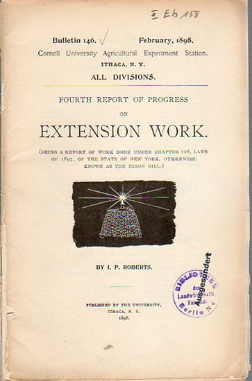 Roberts, I. P.: Fourth report of progress on Extension Work. (= Bulletin 146, February, 1898. Cornell University Agricultural Experiment Station, Ithaca N. Y., All divisions). 0