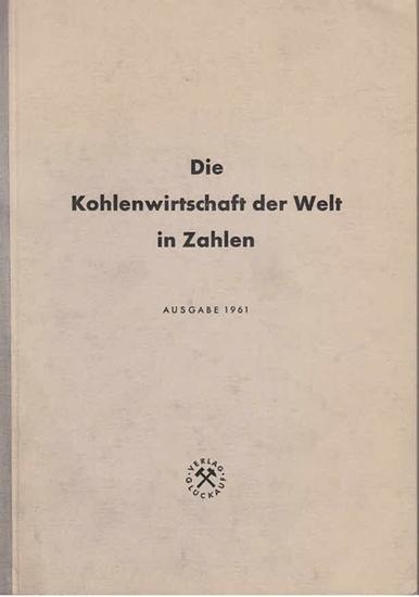 Unternehmensverband Ruhrbergbau: Die Kohlewirtschaft der Welt in Zahlen. Ausgabe 1961. Zusammengestellt und herausgegeben vom Unternehmensverband Ruhrbergbau. 0