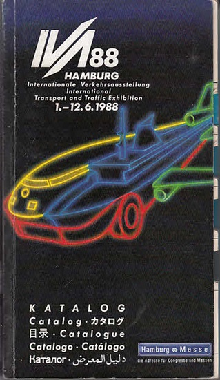 Verkehrsausstellung, Internationale: IVA 88 Hamburg : Internationale Verkehrsausstellung/International Transport and Traffic Exhibition. 1.-12.8. 1988. Katalog/Catalog/Catalogue. 0