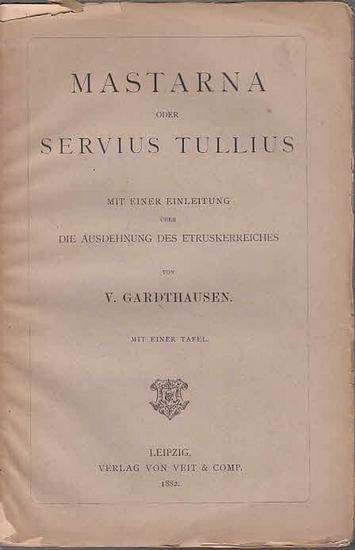 Gardthausen, V[ictor]: Mastarna oder Servius Tullius. Mit einer Einleitung über die Ausdehnung des Etruskerreiches. 0