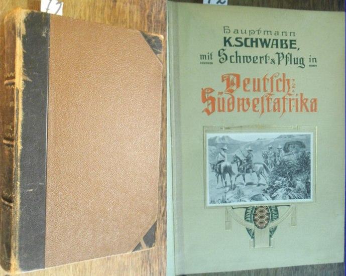 Schwabe, K(urd): Mit Schwert und Pflug in Deutsch-Südwestafrika. Vier Kriegs- und Wanderjahre. 0