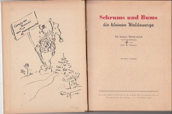 Dußmann, Franz / Eitel W. Schultzen: Schrums und Bums die kleinen Waldzwerge. Ein lustiges Märchenbuch. Mit Versen von Eitel W. Schultzen. 0