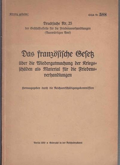 Reichsentschädigungskommission (Hrsg.): Das französische Gesetz über die Wiedergutmachung der Kriegsschäden als Material für die Friedensverhandlungen. 0
