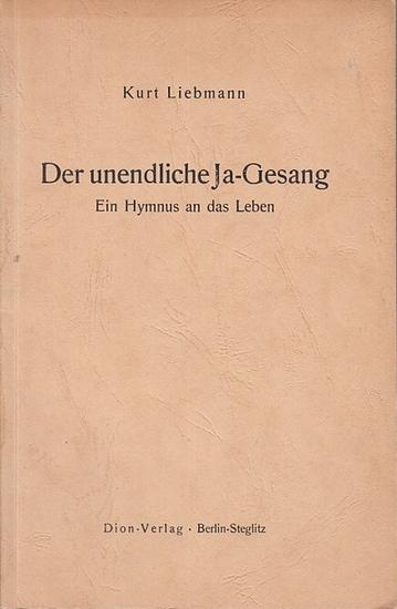 Liebmann, Kurt: Der unendliche Ja-Gesang. Ein Hymnus an das Leben. 0
