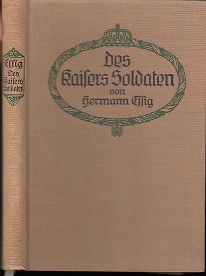 Essig, Hermann : Des Kaisers Soldaten. Schauspiel in drei Aufzügen. 0
