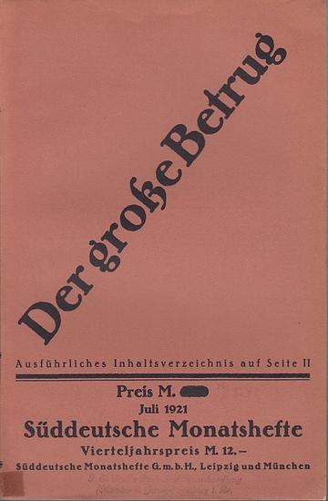 Süddeutsche Monatshefte. - Süddeutsche Monatshefte. Jahrgang 18, Juli 1921, Heft 10 - Der große Betrug.