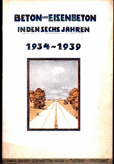LUBAU. - Ludwig Bauer: Beton und Eisenbeton in den sechs Jahren des Aufbaues 1934 - 1939. LUBAU. 0