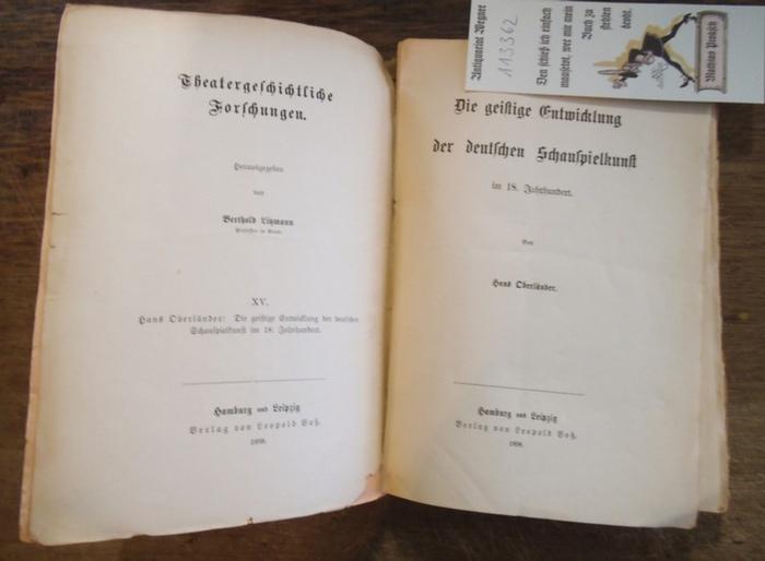 Oberländer, Hans: Die geistige Entwicklung der deutschen Schauspielkunst im 18. Jahrhundert. (=Theatergeschichtliche Forschungen, Hrsg. Berthold Litzmann ; XV). 0