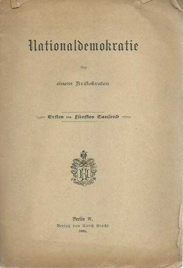 Anonym. - ('Von einem Aristokraten'): Nationaldemokratie. Von einem Aristokraten. 0