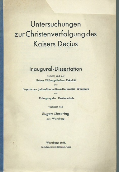 Liesering, Eugen: Untersuchungen zur Christenverfolgung des Kaisers Decius. Dissertation an der Bayerischen Julius-Maximilians-Universität Würzburg, 1933. 0