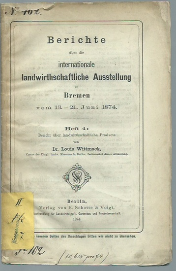 Wittmack, l.: Die Productenhalle der internationalen landwirthschaftlichen Ausstellung zu Bremen vom 13.-21. Juni 1874. Berichte über die Ausstellung, Heft 4. 0