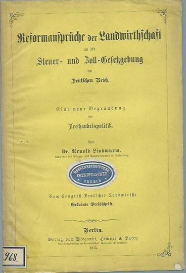 Lindwurm, Arnold: Reformansprüche der Landwirthschaft an die Steuer- und Zoll-Gesetzgebung im Deutschen Reich. Eine neue Begründung der Freihandelspolitik. Gekrönte Preisschrift. 0