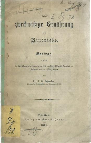 Schroeder, F. H.: Ueber zweckmäßige Ernährung des Rindviehs. Vortrag gehalten in der Generalversammlung des Landwirthschafts-Vereins zu Bremen, 1869.