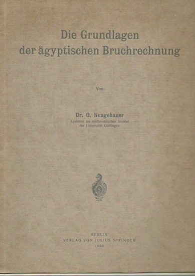Neugebauer. O.: Die Grundlagen der ägyptischen Bruchrechnung. 0