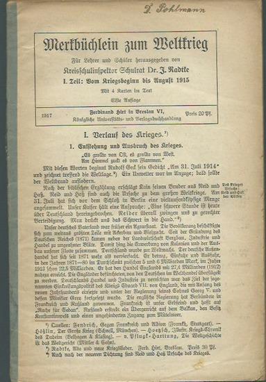 Radtke, J.: Merkbüchlein zum Weltkrieg. Für Lehrer und Schüler herausgegeben. Teil I - 4 (Vom Kriegsbeginn 1914 bis Ende März 1917). 0