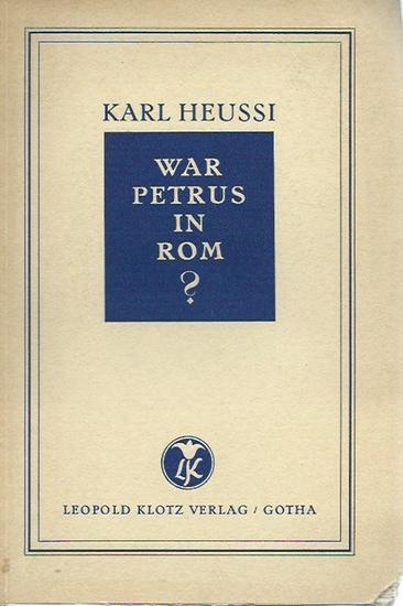 Heussi, Karl: War Petrus in Rom? Mit Vorwort. 0