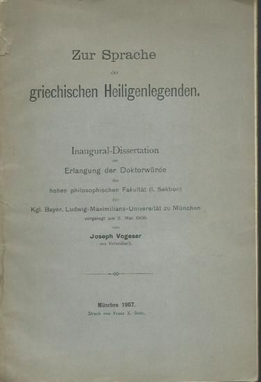 Vogeser, Joseph: Zur Sprache der griechischen Heiligenlegenden. Dissertation an der Ludwig-Maximilians-Universität München, 1906. 0