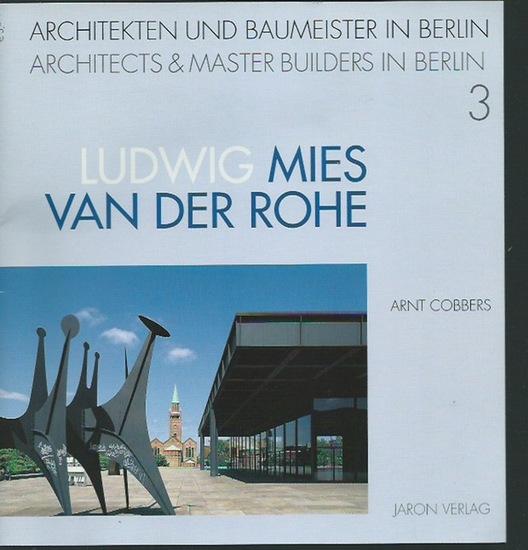 Mies van der Rohe, Ludwig. - Arnt Cobbers: Architekten und Baumeister in Berlin, Band 3: Ludwig Mies van der Rohe. Leben und Werk. Zweisprachig: englisch und deutsch. Übersetzung: Victor Dewsbery, Berlin. 0