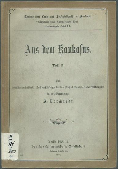 Borchardt, A. - St. Petersburg: Aus dem Kaukasus. Teil II. (= Berichte über Land- und Forstwirtschaft im Auslande, mitgeteilt vom Auswärtigen Amt, Stück 14). 0