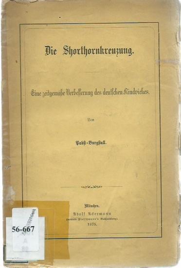 Pabst-Burgstall: Die Shorthornkreuzung. Eine zeitgemäße Verbesserung des deutschen Rindviehes. 0