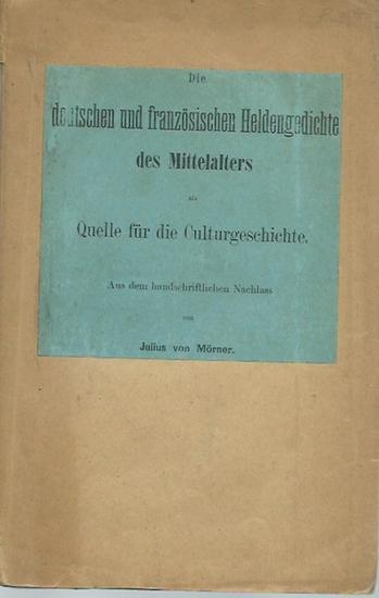 Mörner, Julius von: Die deutschen und französischen Heldengedichte des Mittelalters als Quelle für die Culturgeschichte. Aus dem handschriftlichen Nachlass. Mit Vorwort. 0
