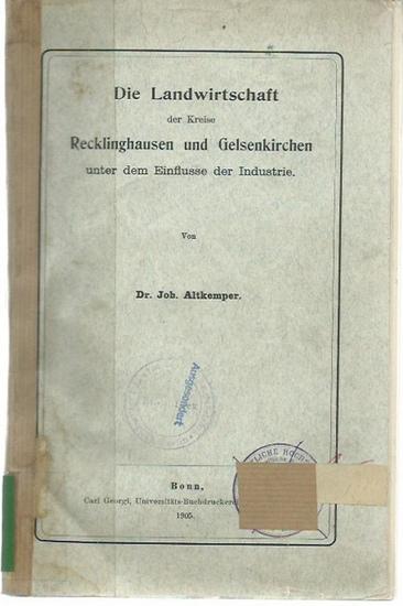 Altkemper, Joh.: Die Landwirtschaft der Kreise Recklinghausen und Gelsenkirchen unter dem Einflusse der Industrie. Mit Vorwort. 0
