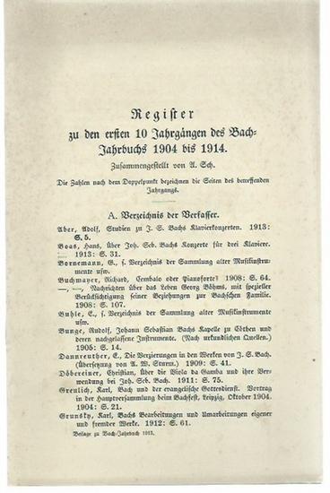 Bach, Johann Sebastian. - Bach-Jahrbuch. - Register zu den ersten 10 Jahrgängen des Bach-Jahrbuchs 1904 bis 1914. A: Verzeichnis der Verfasser B: Namen- und Sachregister. 0
