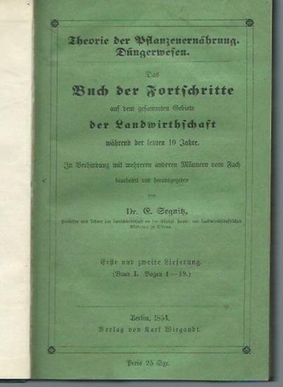 Segnitz, E. u.a.: Das Buch der Fortschritte auf dem gesammten Gebiete der Landwirthschaft während der letzten 10 Jahre. Erste und zweite Lieferung (Band I, Bogen 1-19). Theorie der Pflanzenernährung. Düngerwesen. 0