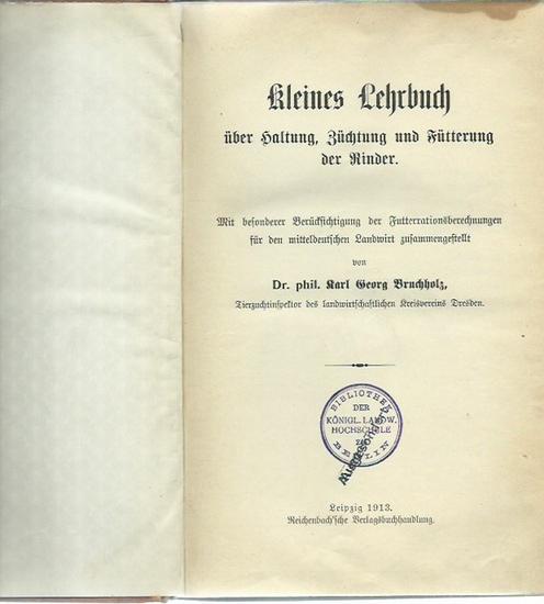 Bruchholz, Karl Georg: Kleines Lehrbuch über Haltung, Züchtung und Fütterung der Rinder. Mit besonderer Berücksichtigung der Futterrationsberechnungen für den mitteldeutschen Landwirt zusammengestellt.