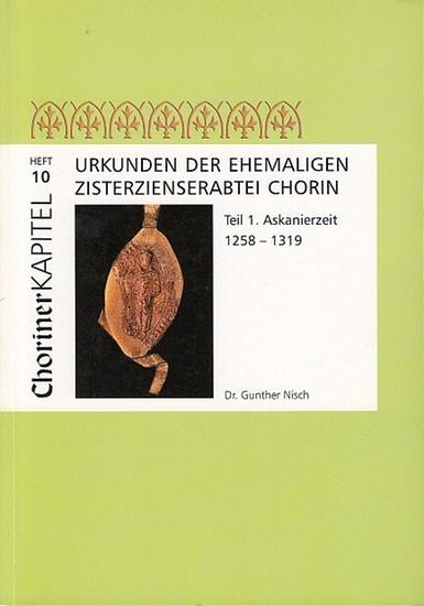 Nisch, Gunther: Urkunden der ehemaligen Zisterzienserabtei Chorin. Teil 1. Askanierzeit 1258-1319. ( Choriner Kapitel Heft 10). 0