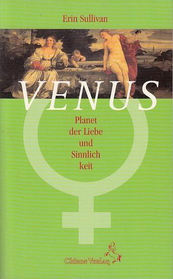 Sullivan, Erin: Venus. Planet der Liebe und Sinnlichkeit. Aus d. Amerik. Von Karl Friedrich Hörner. 0
