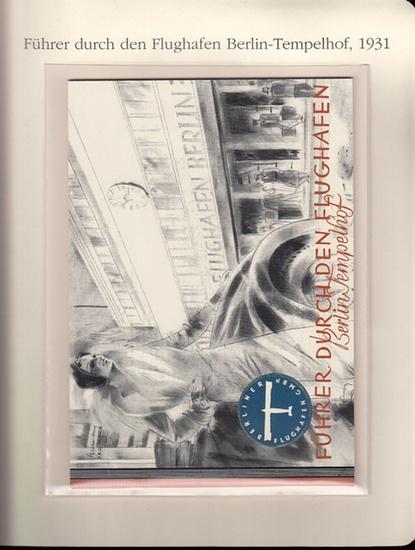 BerlinArchiv herausgegeben von Hans-Werner Klünner und Helmut Börsch-Supan. - Berliner Flughafen GmbH: Führer durch den Flughafen Berlin Tempelhof, 1931. ( = Lieferung BE 01139 aus Berlin-Archiv hrsg. V. Hans-Werner Klünner und Helmut Börsch-Supan). 0