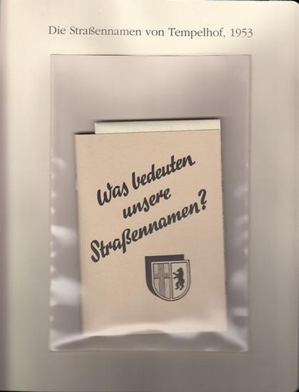 BerlinArchiv herausgegeben von Hans-Werner Klünner und Helmut Börsch-Supan. - Arbeitsgemeinschaft zur Pflege der Heimatgeschichte: Die Straßennamen von Tempelhof 1953 - Was bedeuten unsere Straßennamen? (Mit Ortsteil Lichtenrade). ( = Lieferung BE 0127... 0