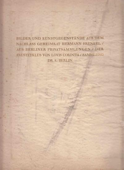 Cassirer, Paul: Bilder und Kunstgegenstände aus dem Nachlass Geheimrat Hermann Frenkel / Aus Berliner Privatsammlungen / Der Faustzyklus von Lovis Corinth / Sammlung Dr. S. Berlin. 0